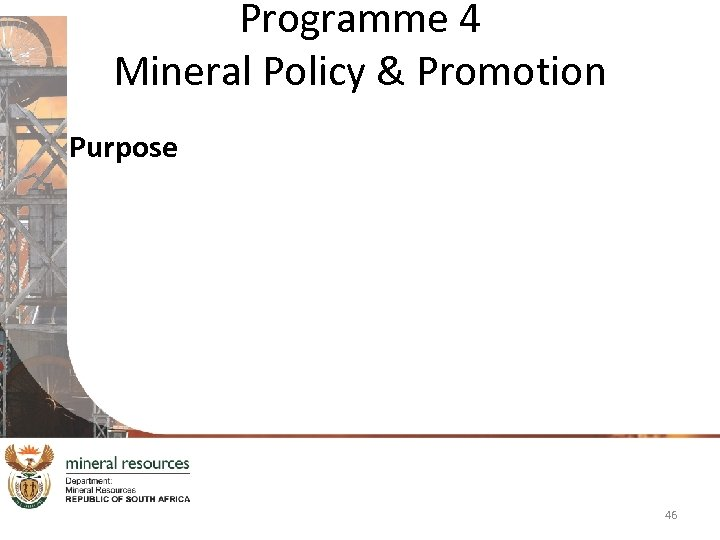 Programme 4 Mineral Policy & Promotion Purpose 46