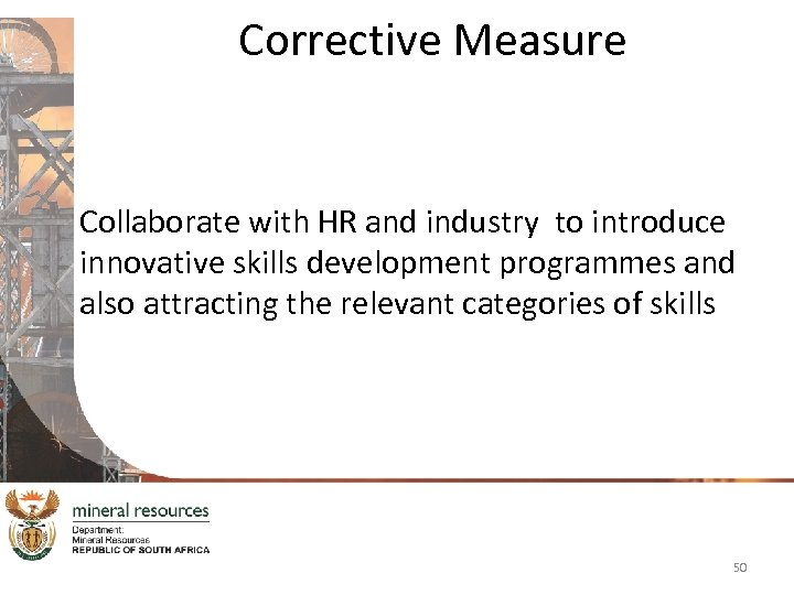 Corrective Measure Collaborate with HR and industry to introduce innovative skills development programmes and