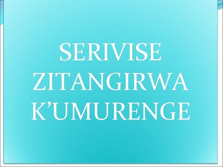 SERIVISE ZITANGIRWA K'UMURENGE