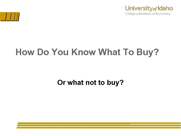 How Do You Know What To Buy? Or what not to buy?