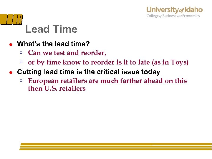 Lead Time l l What's the lead time? ú Can we test and reorder,