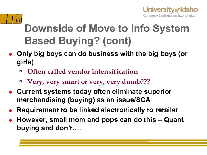 Downside of Move to Info System Based Buying? (cont) l l Only big boys