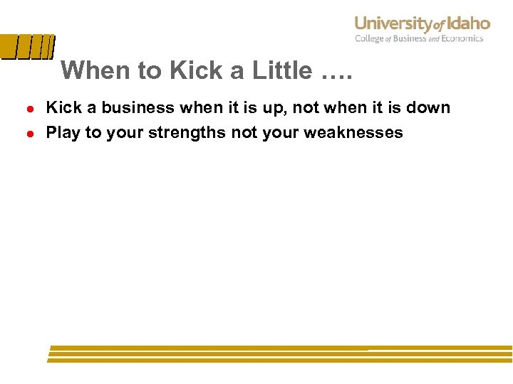 When to Kick a Little …. l l Kick a business when it is
