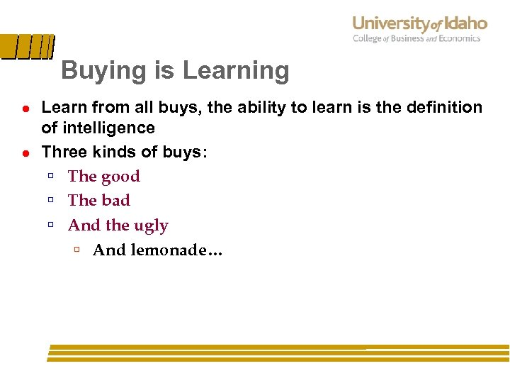 Buying is Learning l l Learn from all buys, the ability to learn is