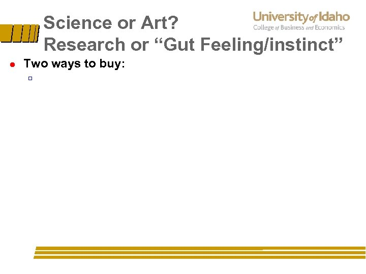 "Science or Art? Research or ""Gut Feeling/instinct"" l Two ways to buy: ú"
