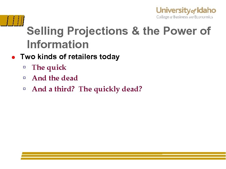 Selling Projections & the Power of Information l Two kinds of retailers today ú