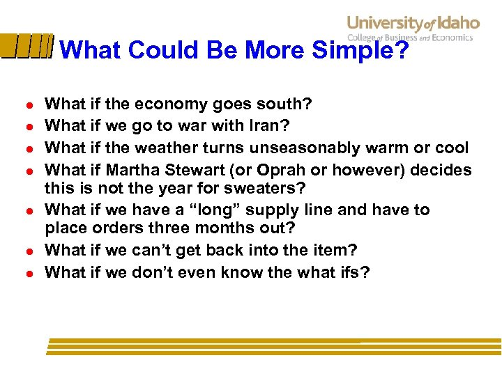 What Could Be More Simple? l l l l What if the economy goes