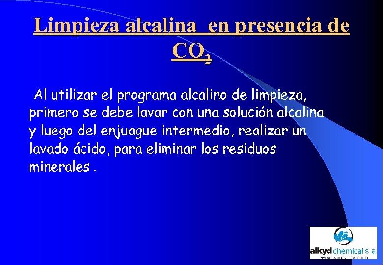 Limpieza alcalina en presencia de CO 2 Al utilizar el programa alcalino de limpieza,
