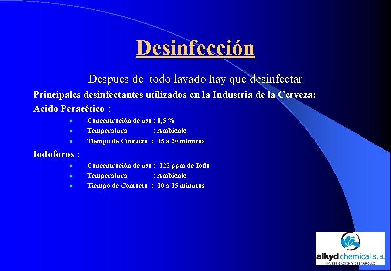 Desinfección Despues de todo lavado hay que desinfectar Principales desinfectantes utilizados en la Industria