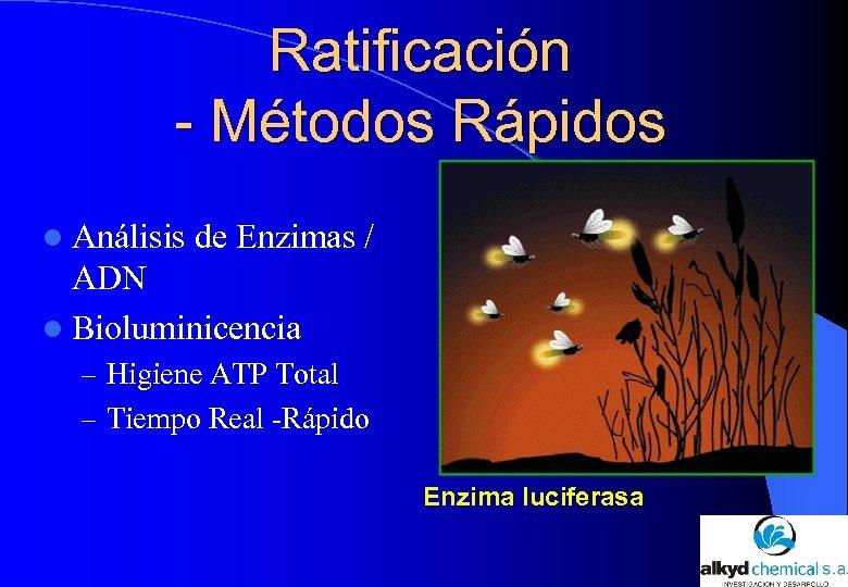 Ratificación - Métodos Rápidos l Análisis de Enzimas / ADN l Bioluminicencia – Higiene