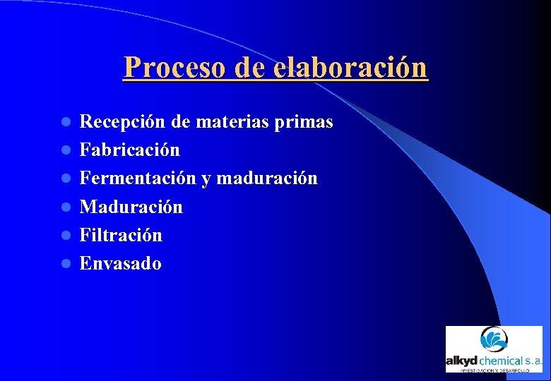 Proceso de elaboración l l l Recepción de materias primas Fabricación Fermentación y maduración