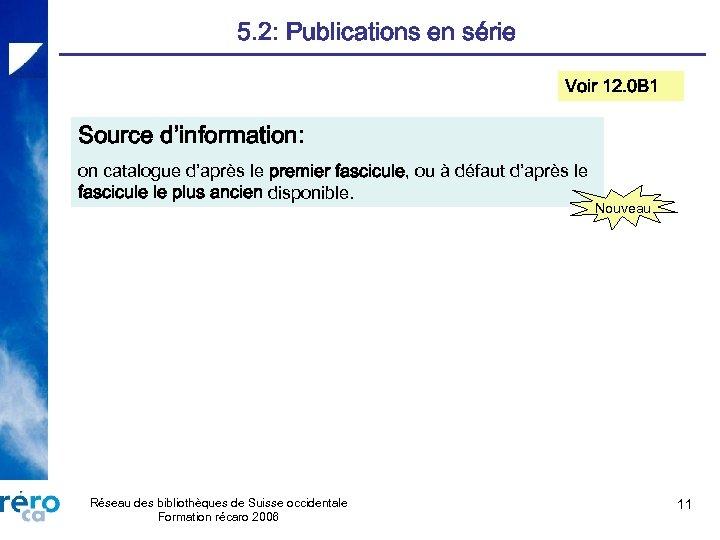 5. 2: Publications en série Voir 12. 0 B 1 Source d'information: on catalogue