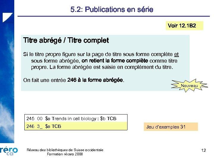 5. 2: Publications en série Voir 12. 1 B 2 Titre abrégé / Titre