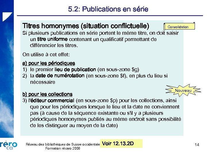 5. 2: Publications en série Titres homonymes (situation conflictuelle) Consolidation Si plusieurs publications en