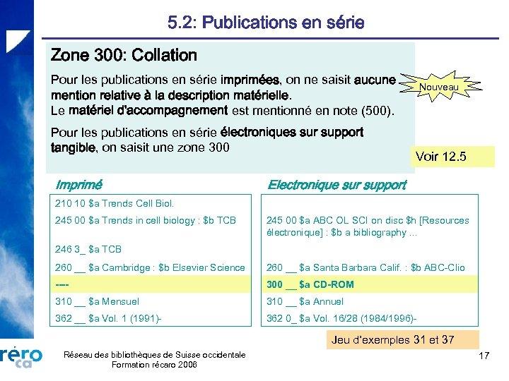 5. 2: Publications en série Zone 300: Collation Pour les publications en série imprimées,