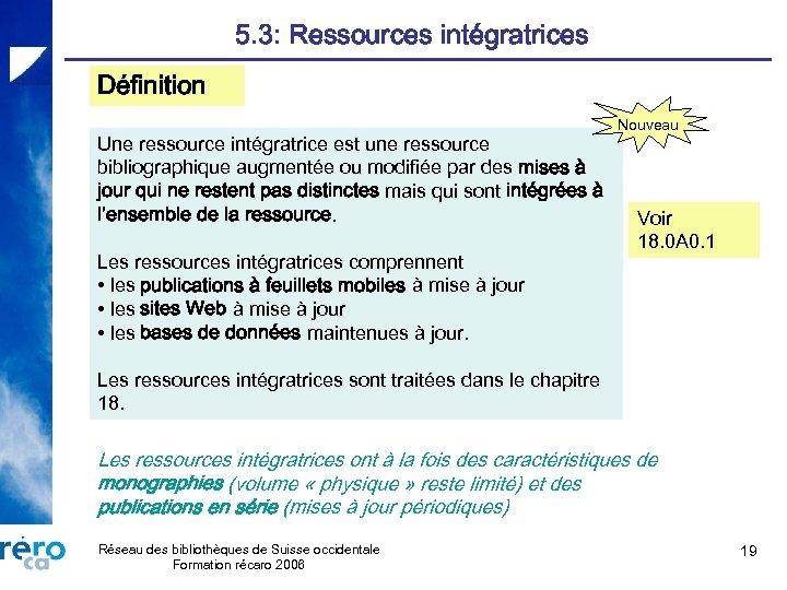5. 3: Ressources intégratrices Définition Une ressource intégratrice est une ressource bibliographique augmentée ou