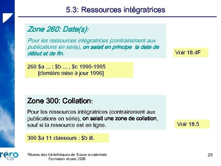 5. 3: Ressources intégratrices Zone 260: Date(s): Pour les ressources intégratrices (contrairement aux publications