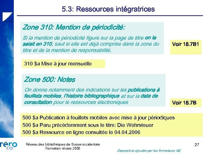 5. 3: Ressources intégratrices Zone 310: Mention de périodicité: Si la mention de périodicité