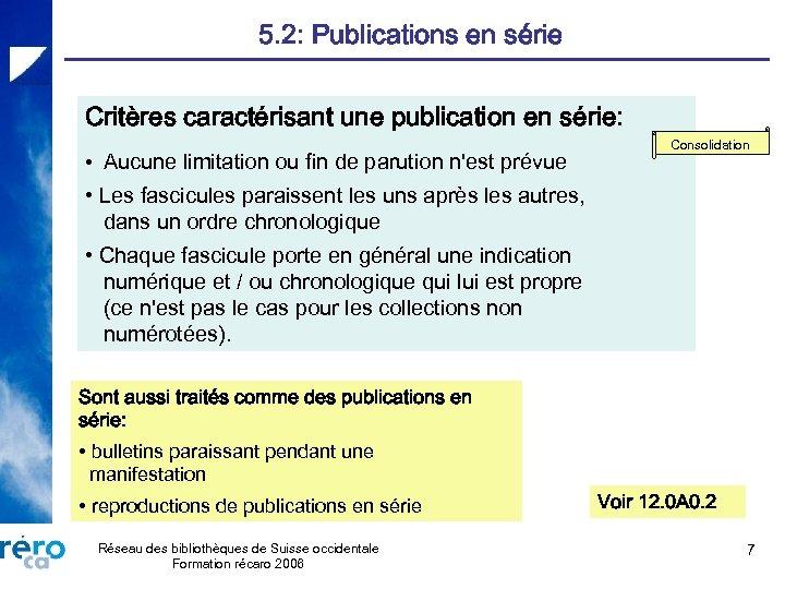5. 2: Publications en série Critères caractérisant une publication en série: • Aucune limitation