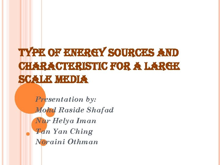 TYPE OF ENERGY SOURCES AND CHARACTERISTIC FOR A LARGE SCALE MEDIA Presentation by: Mohd