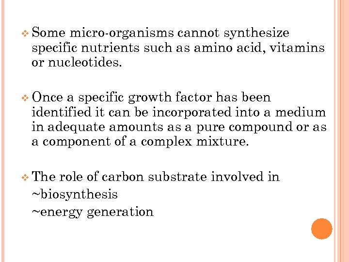 v Some micro-organisms cannot synthesize specific nutrients such as amino acid, vitamins or nucleotides.