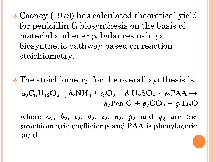 v Cooney (1979) has calculated theoretical yield for penicillin G biosynthesis on the basis