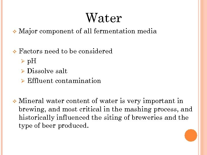 Water v Major component of all fermentation media v Factors need to be considered