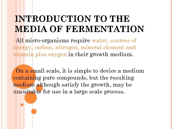 INTRODUCTION TO THE MEDIA OF FERMENTATION • All micro-organisms require water, sources of energy,