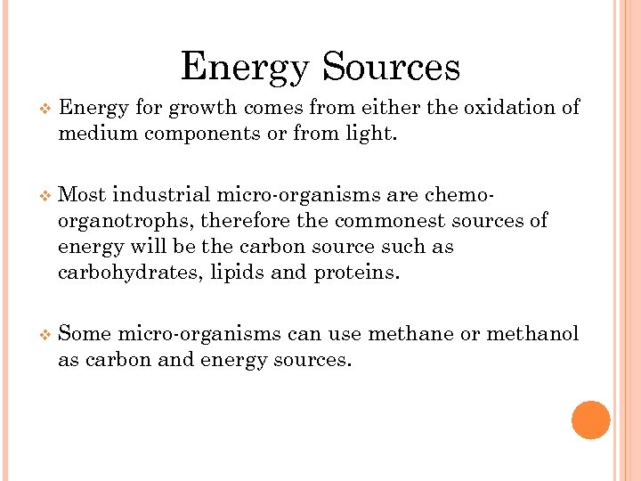 Energy Sources v Energy for growth comes from either the oxidation of medium components