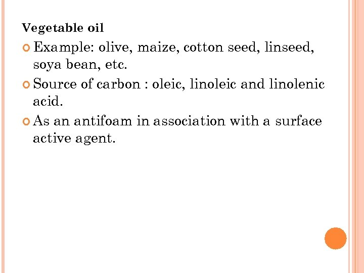 Vegetable oil Example: olive, maize, cotton seed, linseed, soya bean, etc. Source of carbon