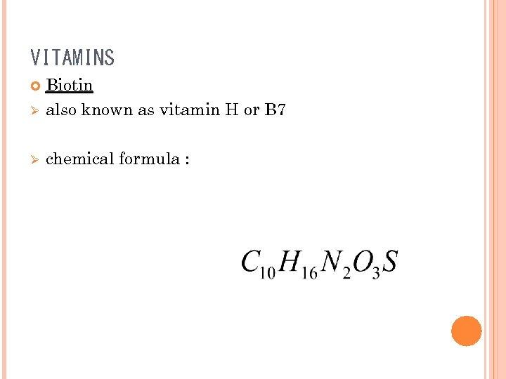 VITAMINS Ø Biotin also known as vitamin H or B 7 Ø chemical formula