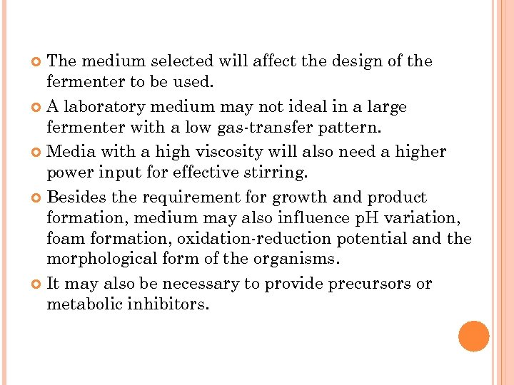 The medium selected will affect the design of the fermenter to be used. A