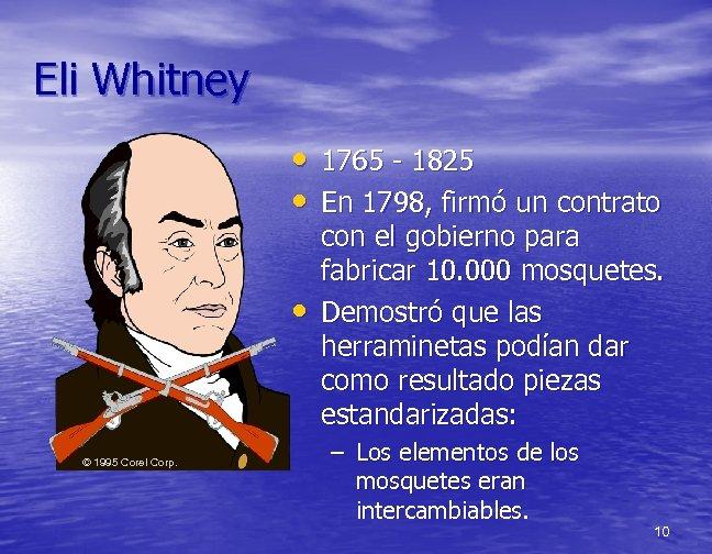 Eli Whitney • 1765 - 1825 • En 1798, firmó un contrato • ©