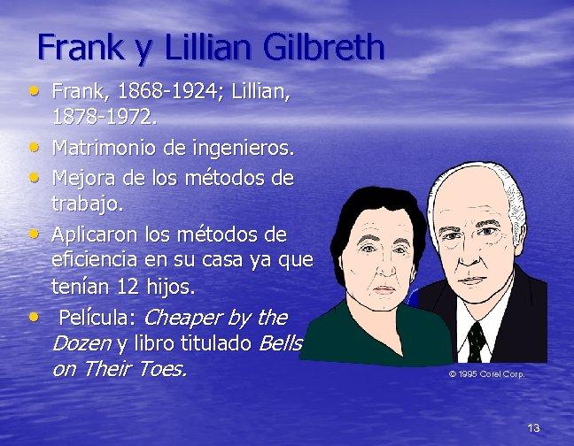 Frank y Lillian Gilbreth • Frank, 1868 -1924; Lillian, • • 1878 -1972. Matrimonio