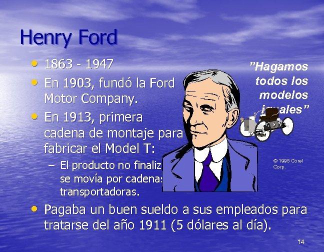 Henry Ford • 1863 - 1947 • En 1903, fundó la Ford • Motor