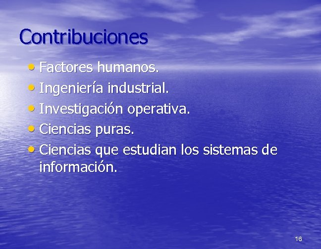 Contribuciones • Factores humanos. • Ingeniería industrial. • Investigación operativa. • Ciencias puras. •