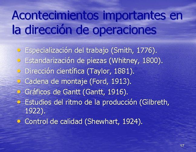 Acontecimientos importantes en la dirección de operaciones • • Especialización del trabajo (Smith, 1776).