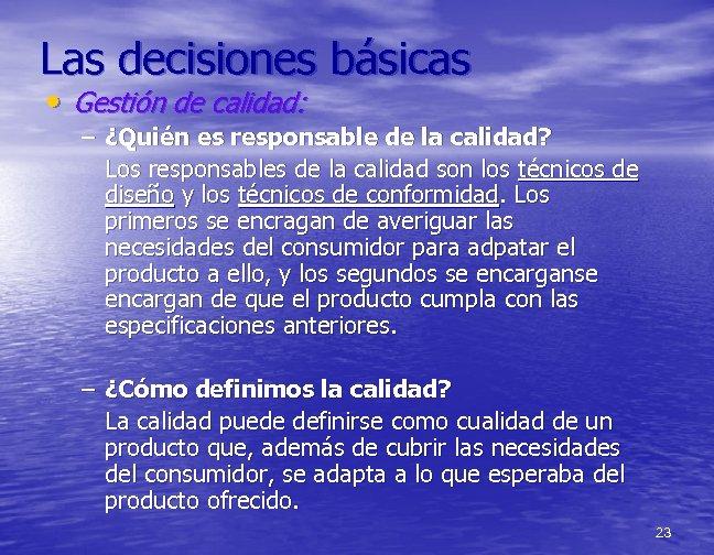 Las decisiones básicas • Gestión de calidad: – ¿Quién es responsable de la calidad?