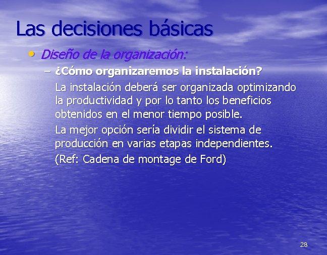 Las decisiones básicas • Diseño de la organización: – ¿Cómo organizaremos la instalación? La