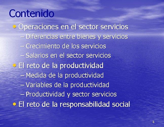 Contenido • Operaciones en el sector servicios – Diferencias entre bienes y servicios –