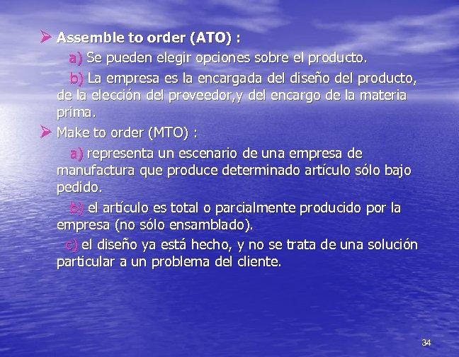 Ø Assemble to order (ATO) : a) Se pueden elegir opciones sobre el producto.