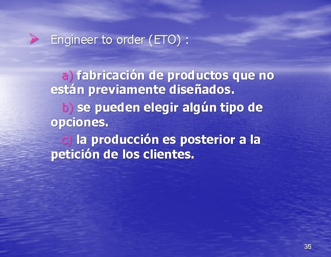 Ø Engineer to order (ETO) : a) fabricación de productos que no están previamente