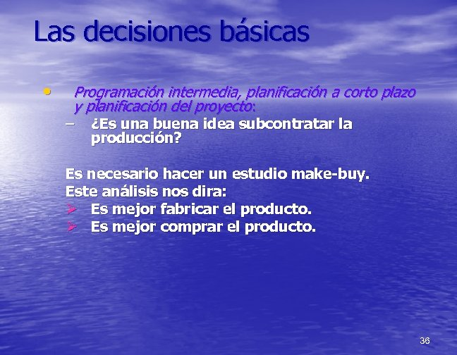 Las decisiones básicas • Programación intermedia, planificación a corto plazo y planificación del proyecto: