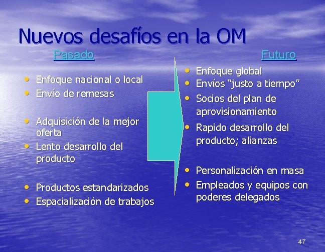 Nuevos desafíos en la OM Pasado Futuro • Enfoque nacional o local • Envío