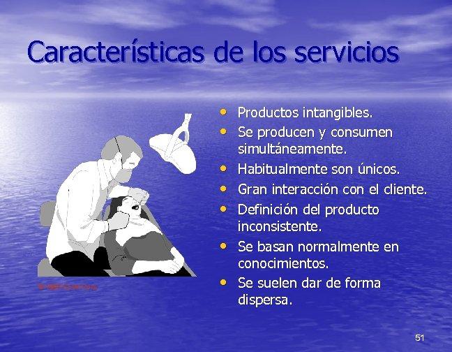Características de los servicios • Productos intangibles. • Se producen y consumen • •