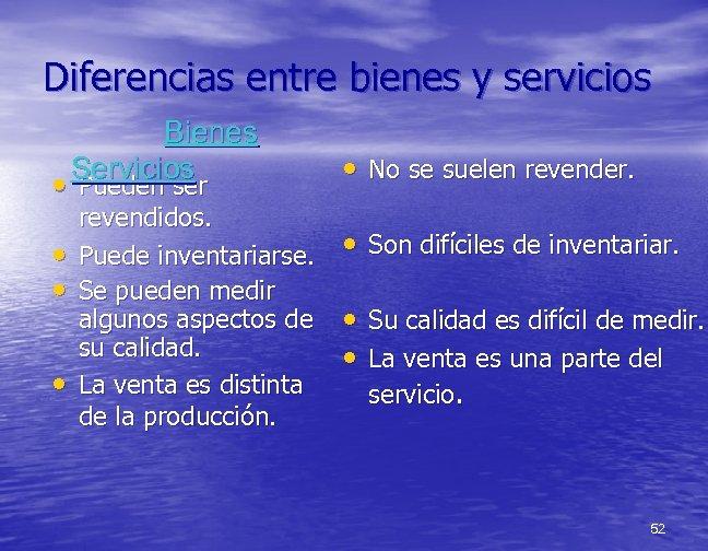 Diferencias entre bienes y servicios Bienes Servicios • Pueden ser • • • revendidos.