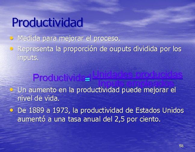 Productividad • Medida para mejorar el proceso. • Representa la proporción de ouputs dividida