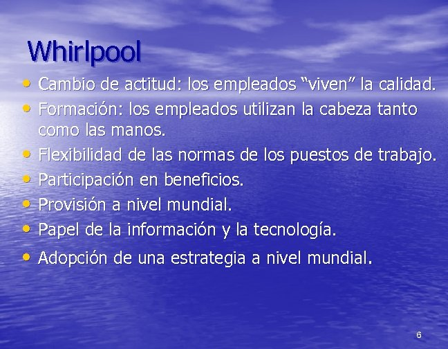 """Whirlpool • Cambio de actitud: los empleados """"viven"""" la calidad. • Formación: los empleados"""