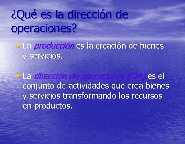 ¿Qué es la dirección de operaciones? • La producción es la creación de bienes