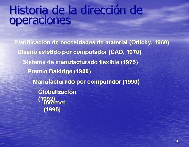 Historia de la dirección de operaciones Planificación de necesidades de material (Orlicky, 1960) Diseño